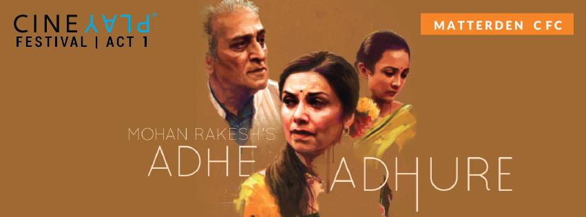 CINEPLAY FESTIVAL: Mohan Rakesh's Adhe Adhure