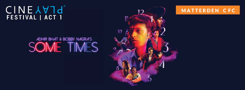 CINEPLAY FESTIVAL: ADHIR BHAT AND BOBBY NAGRA'S SOME TIMES (PREMIERE)
