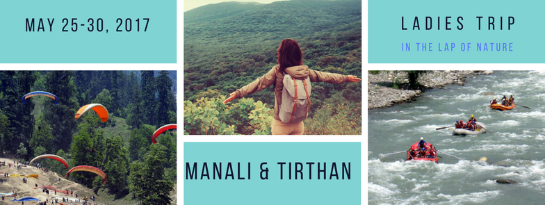 Mesmerising Ladies Trip to Tirthan Valley & Manali Himachal Pradesh