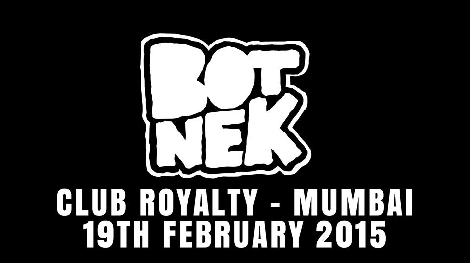 LOUD Presents BOTNEK at Club Royalty On 19th Feb 2015